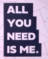 All you need is me.